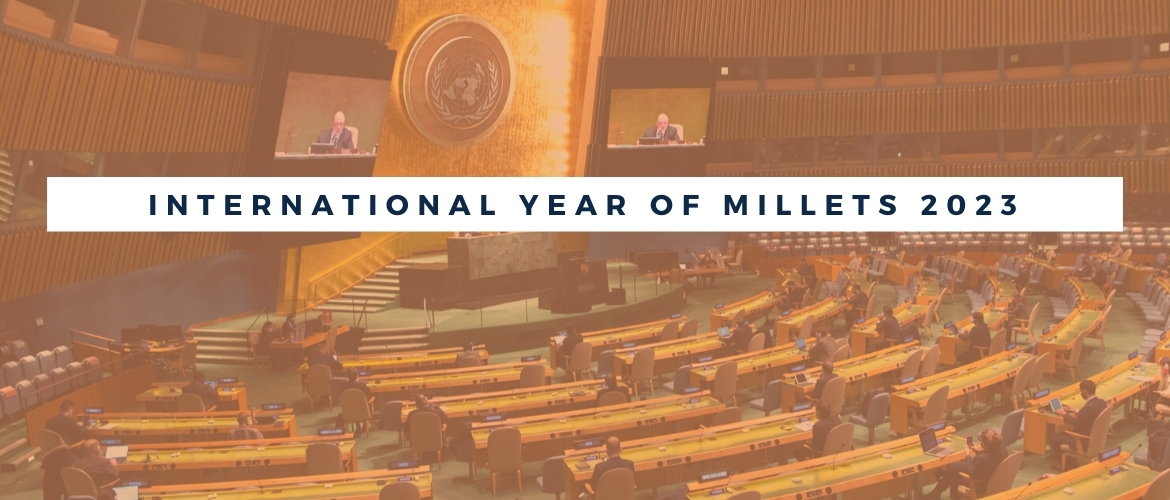 UN General Assembly unanimously adopts resolution initiated by India with Bangladesh, Kenya, Nepal, Nigeria, Russia & Senegal to mark 2023 as the International Year of Millets
